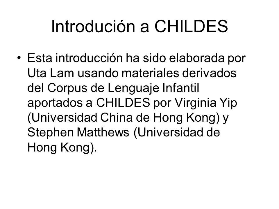 Introdución a CHILDES Esta introducción ha sido elaborada por Uta Lam usando materiales derivados del Corpus de Lenguaje Infantil aportados a CHILDES