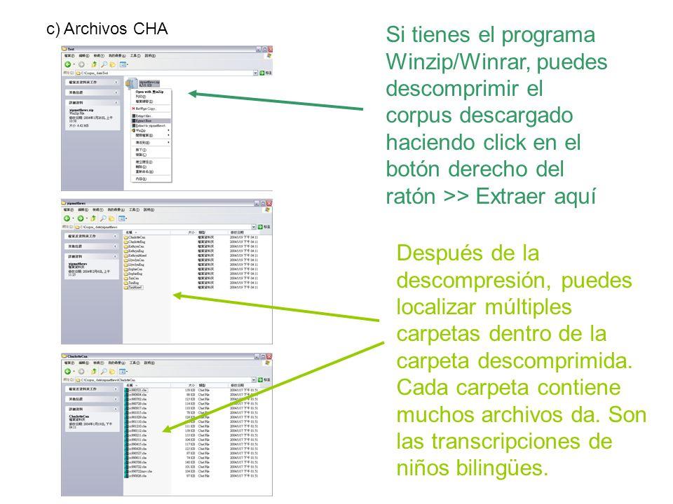 c) Archivos CHA Si tienes el programa Winzip/Winrar, puedes descomprimir el corpus descargado haciendo click en el botón derecho del ratón >> Extraer