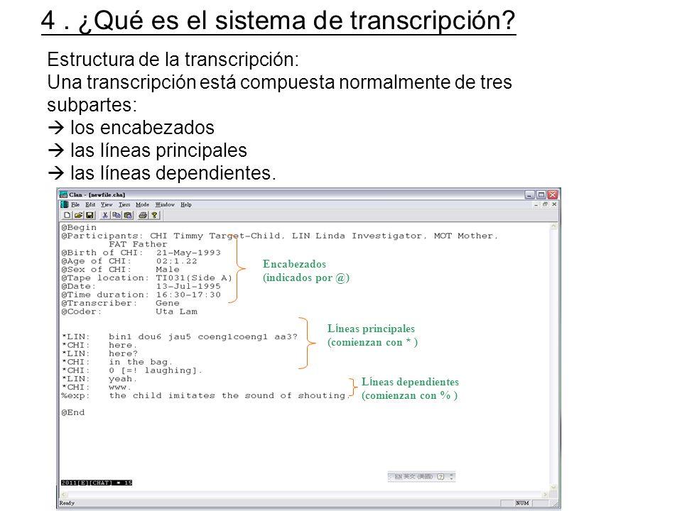 Encabezados (indicados por @) L í neas principales (comienzan con * ) L í neas dependientes (comienzan con % ) Estructura de la transcripción: Una tra