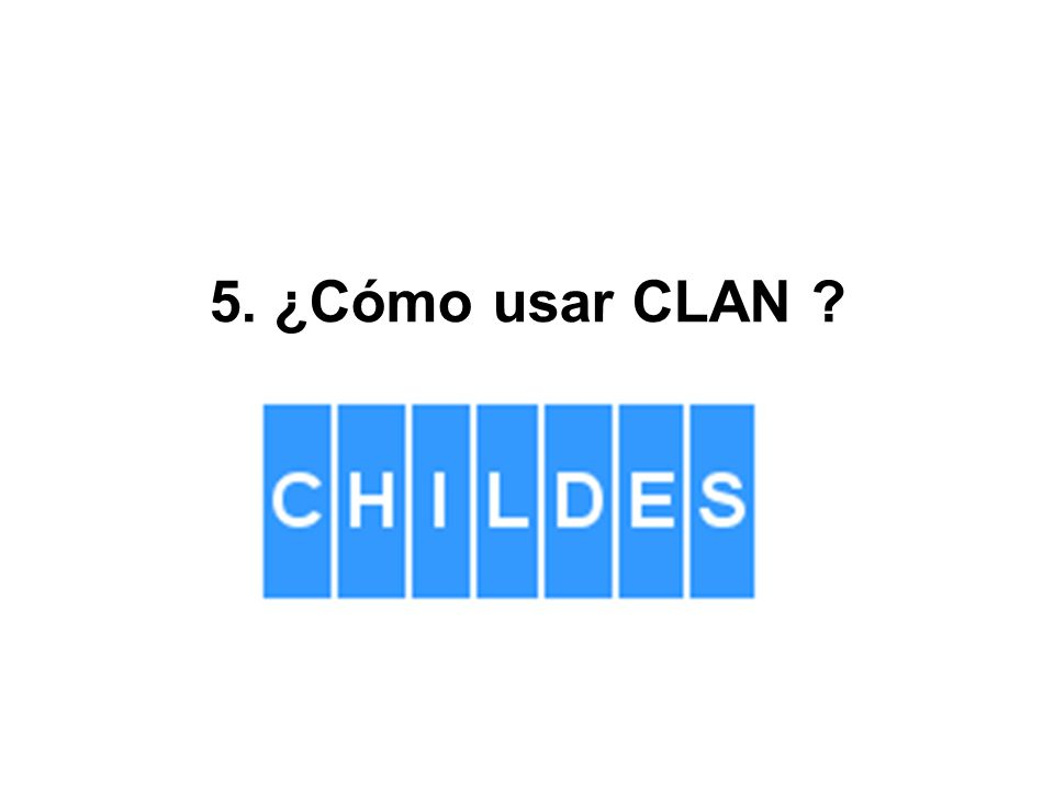 5. ¿Cómo usar CLAN ?