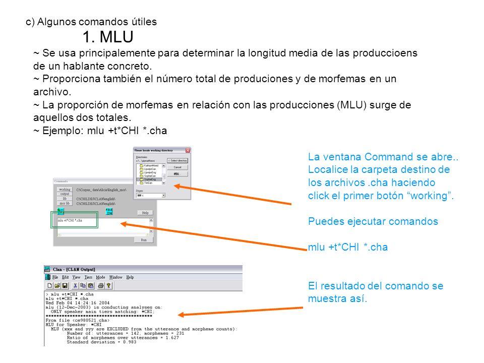 c) Algunos comandos útiles 1. MLU ~ Se usa principalemente para determinar la longitud media de las produccioens de un hablante concreto. ~ Proporcion