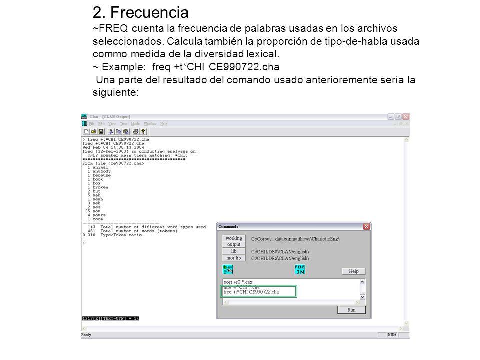 2. Frecuencia ~FREQ cuenta la frecuencia de palabras usadas en los archivos seleccionados. Calcula también la proporción de tipo-de-habla usada commo