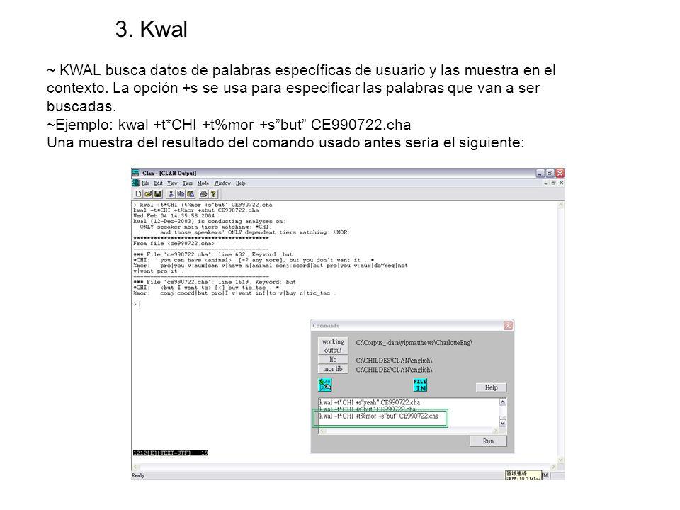 3. Kwal ~ KWAL busca datos de palabras específicas de usuario y las muestra en el contexto. La opción +s se usa para especificar las palabras que van