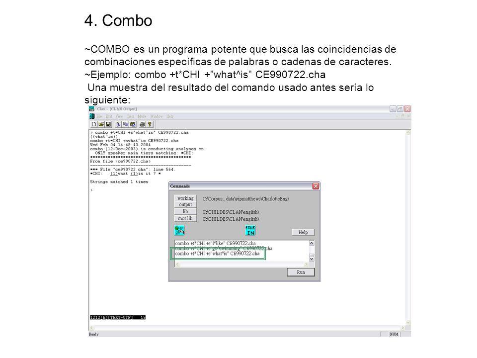 4. Combo ~COMBO es un programa potente que busca las coincidencias de combinaciones específicas de palabras o cadenas de caracteres. ~Ejemplo: combo +