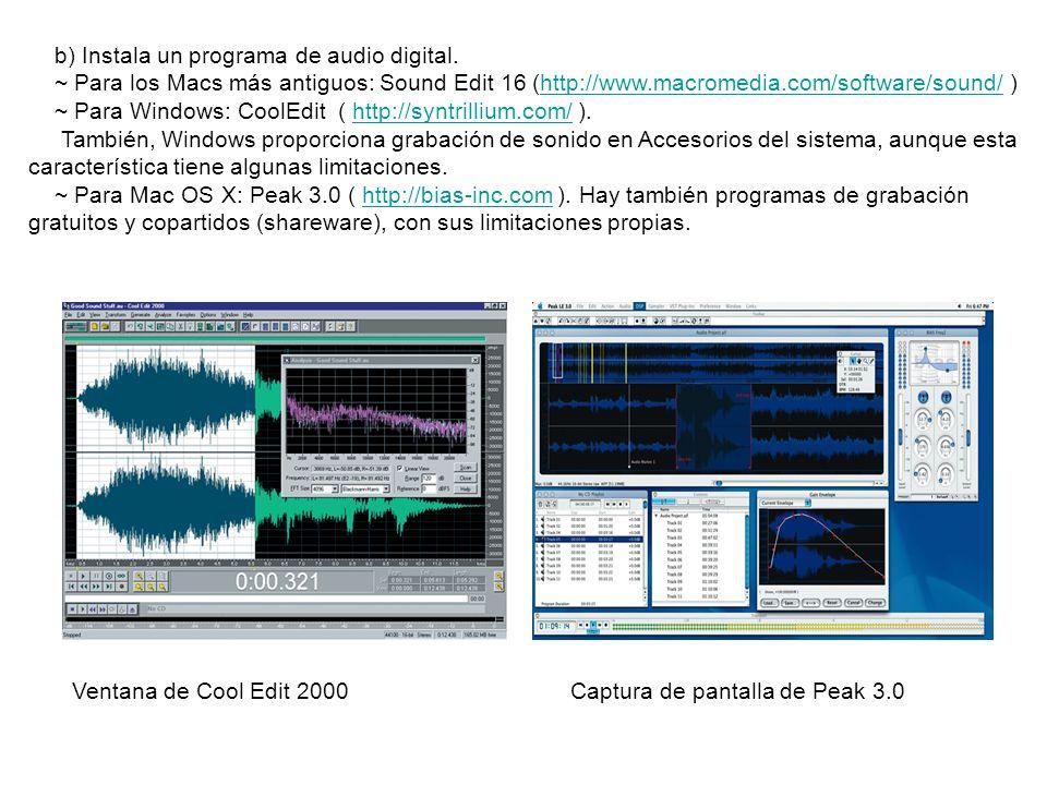 b) Instala un programa de audio digital. ~ Para los Macs más antiguos: Sound Edit 16 (http://www.macromedia.com/software/sound/ )http://www.macromedia