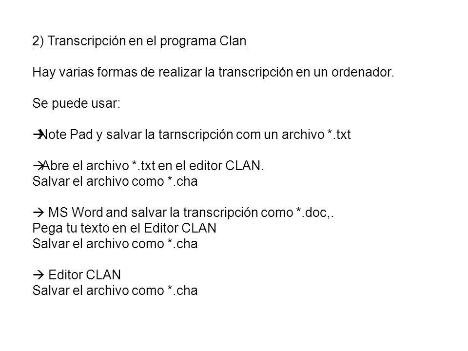 2) Transcripción en el programa Clan Hay varias formas de realizar la transcripción en un ordenador. Se puede usar: Note Pad y salvar la tarnscripción