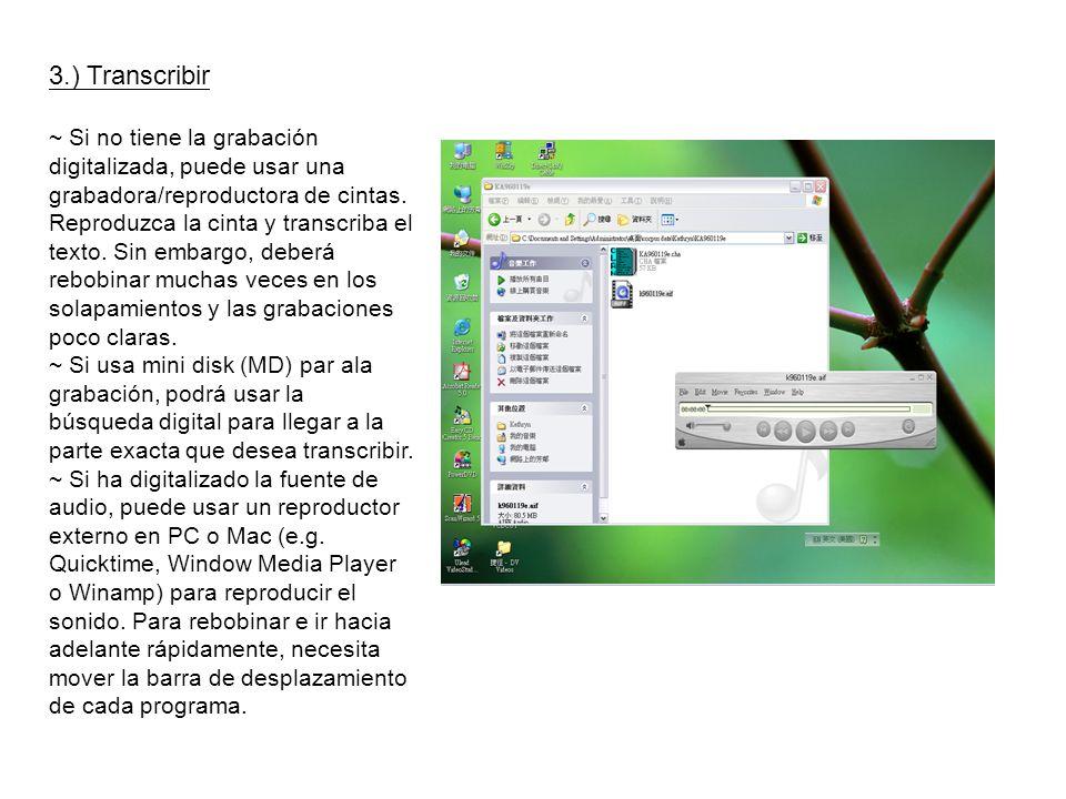 3.) Transcribir ~ Si no tiene la grabación digitalizada, puede usar una grabadora/reproductora de cintas. Reproduzca la cinta y transcriba el texto. S