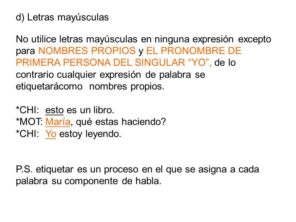 d) Letras mayúsculas No utilice letras mayúsculas en ninguna expresión excepto para NOMBRES PROPIOS y EL PRONOMBRE DE PRIMERA PERSONA DEL SINGULAR YO,