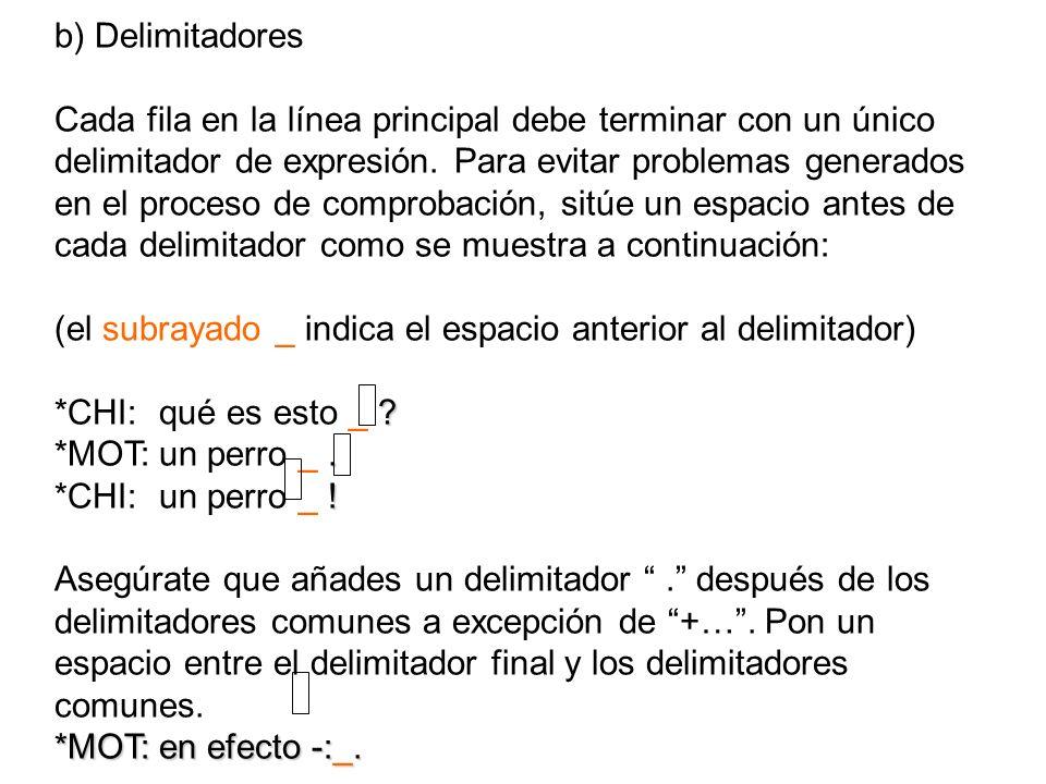 b) Delimitadores Cada fila en la línea principal debe terminar con un único delimitador de expresión. Para evitar problemas generados en el proceso de