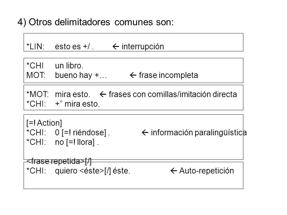 4) Otros delimitadores comunes son: *LIN:esto es +/. interrupción *CHIun libro. MOT:bueno hay +… frase incompleta *MOT:mira esto. frases con comillas/