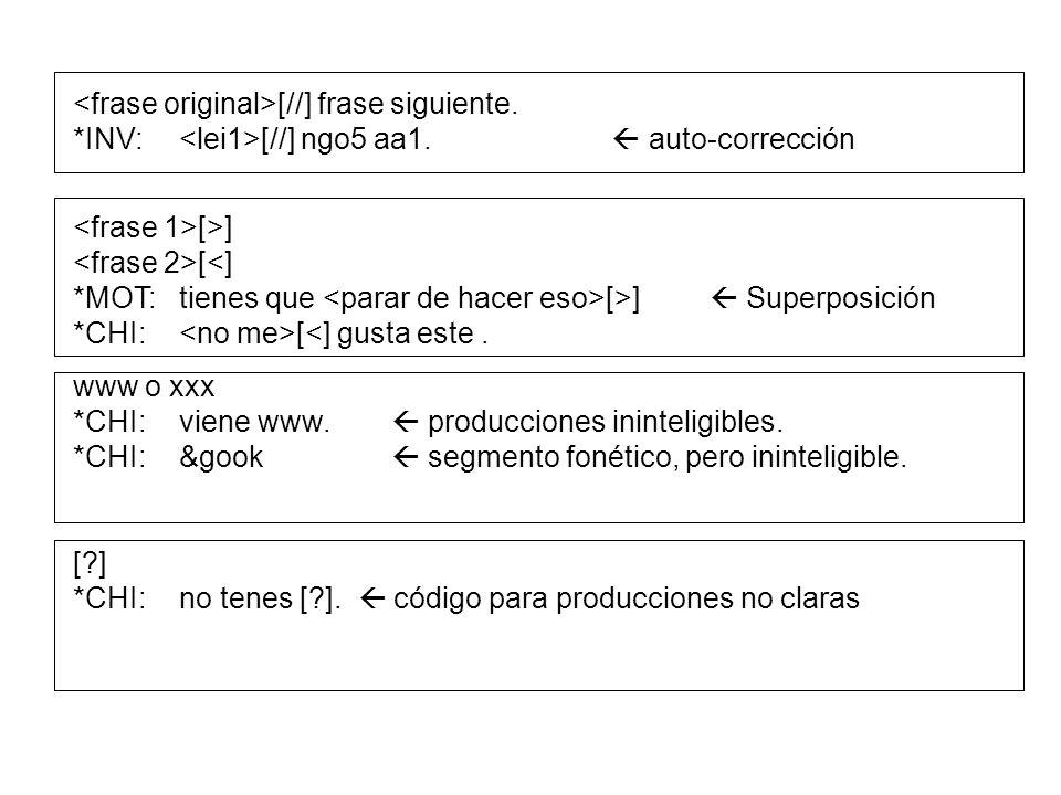[//] frase siguiente. *INV: [//] ngo5 aa1. auto-corrección [>] [ [>] Superposición *CHI: [<] gusta este. www o xxx *CHI:viene www. producciones ininte