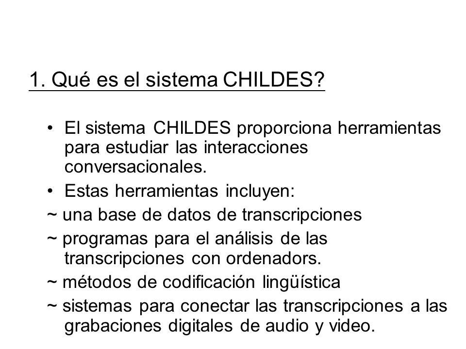 1. Qué es el sistema CHILDES? El sistema CHILDES proporciona herramientas para estudiar las interacciones conversacionales. Estas herramientas incluye