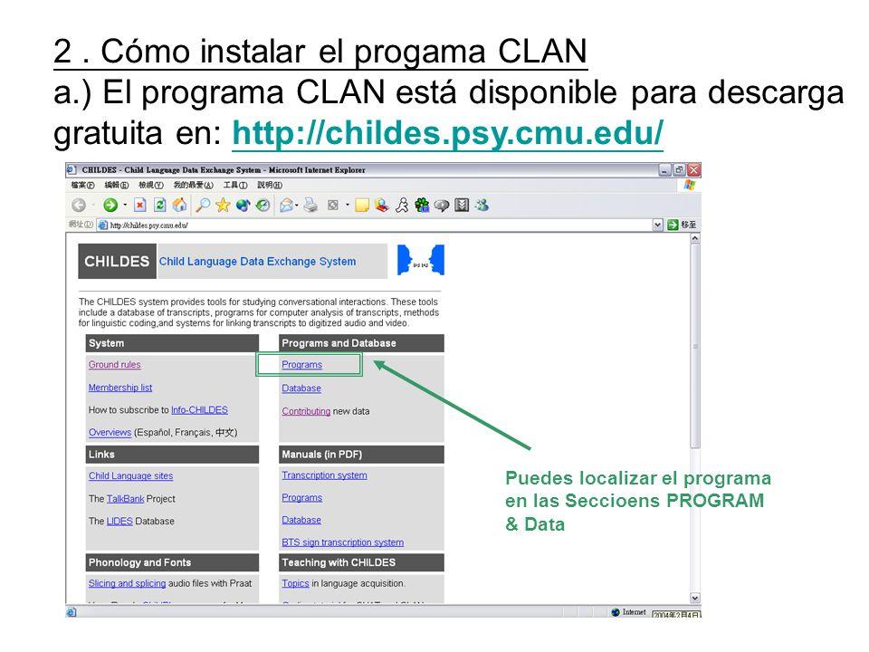 2. Cómo instalar el progama CLAN a.) El programa CLAN está disponible para descarga gratuita en: http://childes.psy.cmu.edu/http://childes.psy.cmu.edu