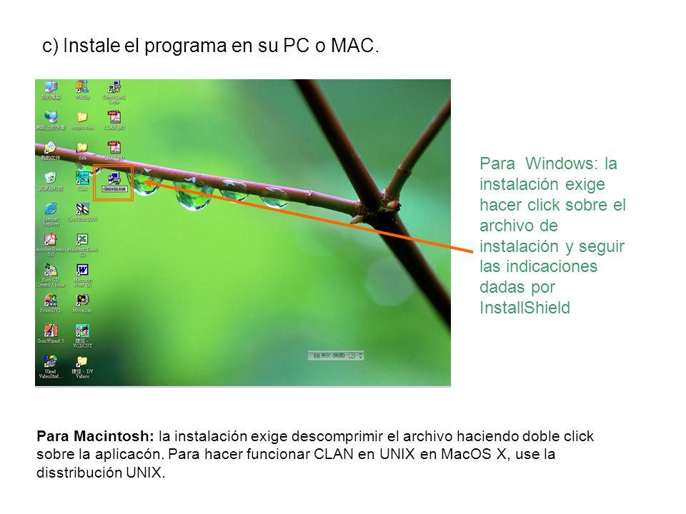 Para Windows: la instalación exige hacer click sobre el archivo de instalación y seguir las indicaciones dadas por InstallShield c) Instale el program