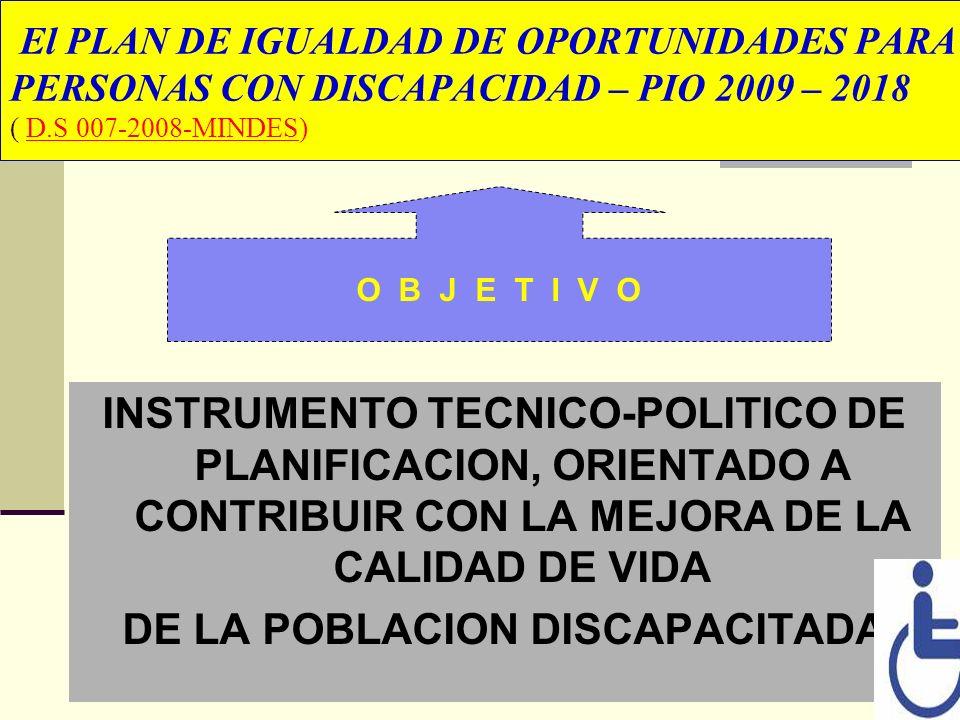 El PLAN DE IGUALDAD DE OPORTUNIDADES PARA PERSONAS CON DISCAPACIDAD – PIO 2009 – 2018 ( D.S 007-2008-MINDES) INSTRUMENTO TECNICO-POLITICO DE PLANIFICA