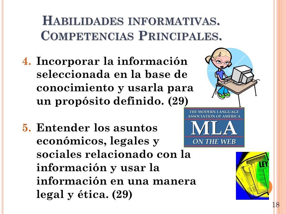 H ABILIDADES INFORMATIVAS. C OMPETENCIAS P RINCIPALES. 4.Incorporar la información seleccionada en la base de conocimiento y usarla para un propósito