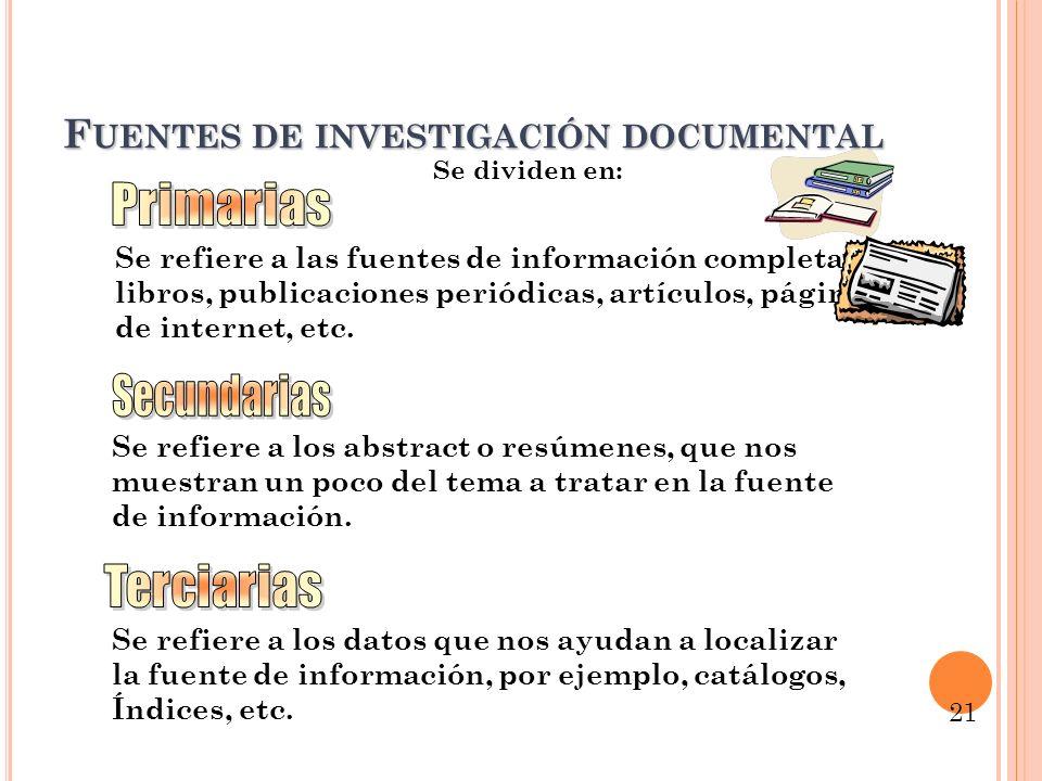 F UENTES DE INVESTIGACIÓN DOCUMENTAL Se dividen en: Se refiere a las fuentes de información completas: libros, publicaciones periódicas, artículos, pá