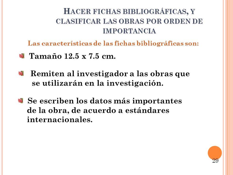H ACER FICHAS BIBLIOGRÁFICAS, Y CLASIFICAR LAS OBRAS POR ORDEN DE IMPORTANCIA Las características de las fichas bibliográficas son: Tamaño 12.5 x 7.5
