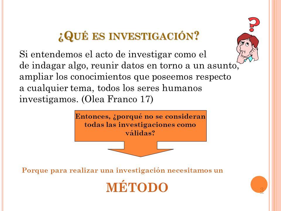 ¿Q UÉ ES INVESTIGACIÓN ? Si entendemos el acto de investigar como el de indagar algo, reunir datos en torno a un asunto, ampliar los conocimientos que