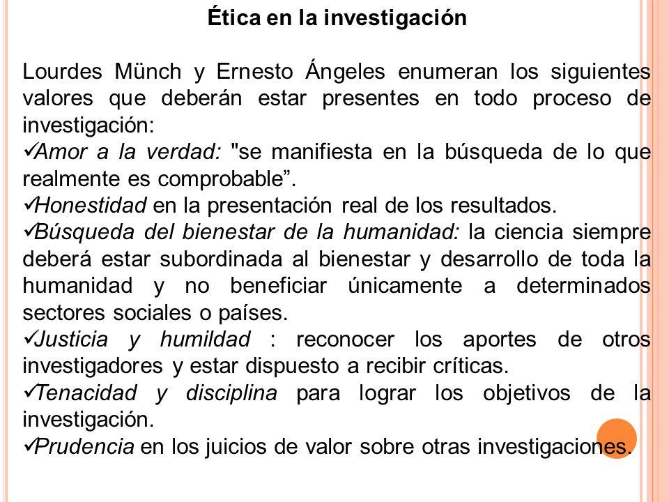 Ética en la investigación Lourdes Münch y Ernesto Ángeles enumeran los siguientes valores que deberán estar presentes en todo proceso de investigación