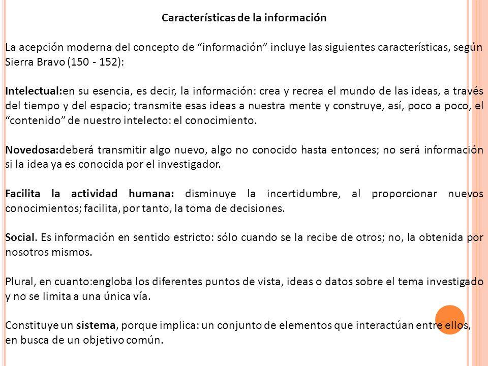 Características de la información La acepción moderna del concepto de información incluye las siguientes características, según Sierra Bravo (150 - 15