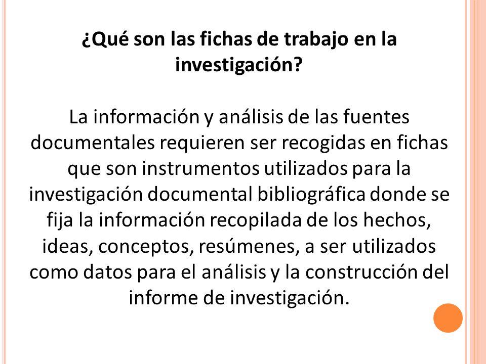 ¿Qué son las fichas de trabajo en la investigación? La información y análisis de las fuentes documentales requieren ser recogidas en fichas que son in
