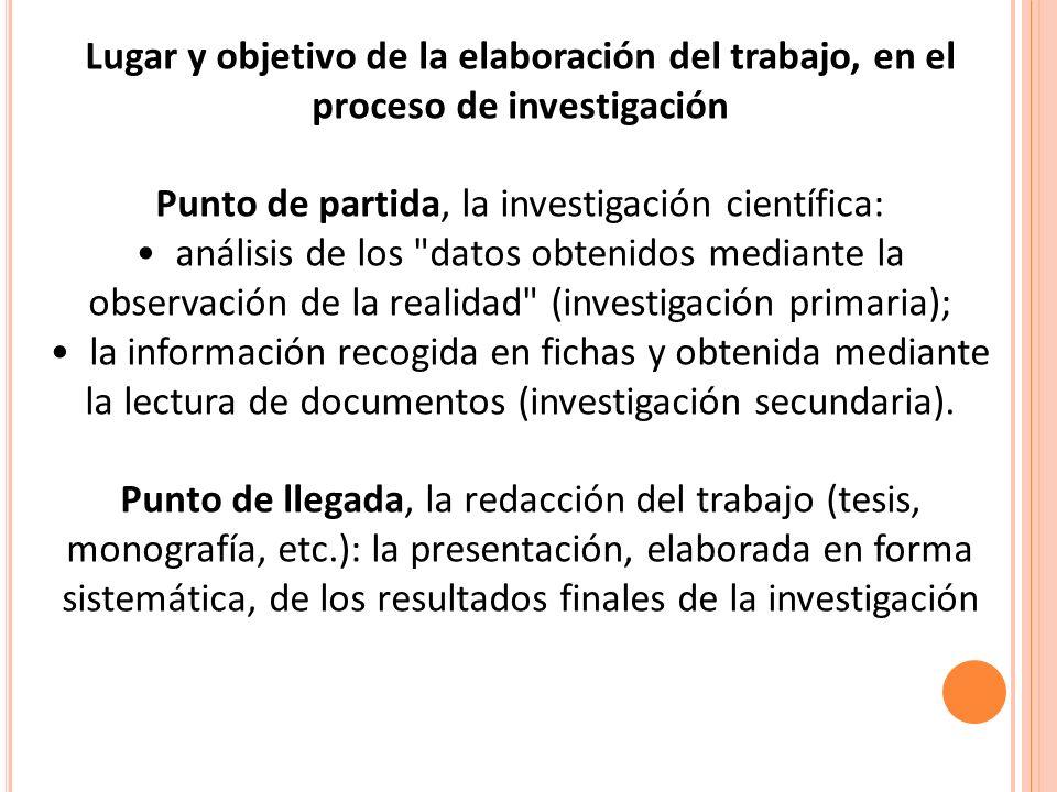 Lugar y objetivo de la elaboración del trabajo, en el proceso de investigación Punto de partida, la investigación científica: análisis de los