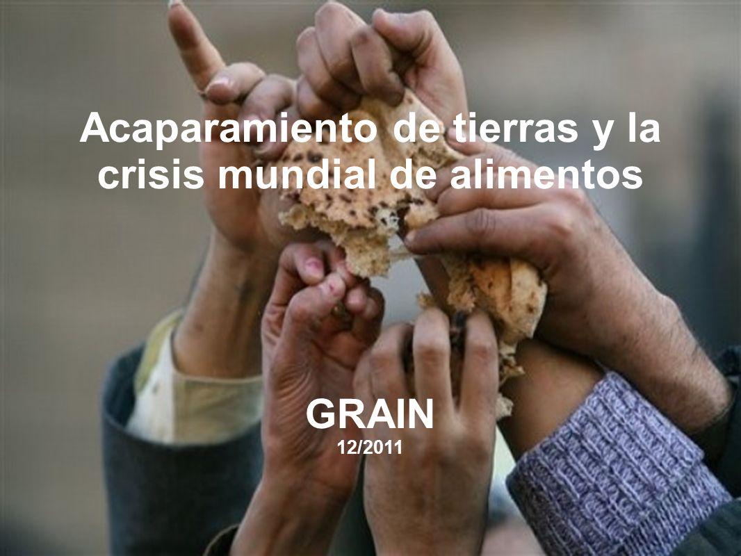 Acaparamiento de tierras y la crisis mundial de alimentos GRAIN 12/2011
