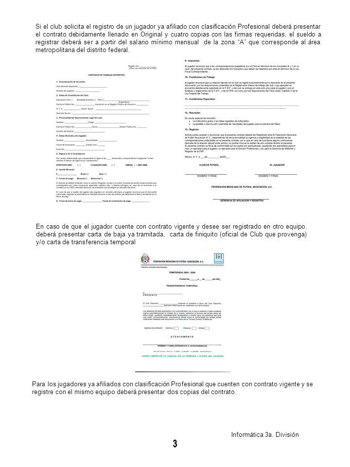 Si el club solicita el registro de un jugador ya afiliado con clasificación Profesional deberá presentar el contrato debidamente llenado en Original y