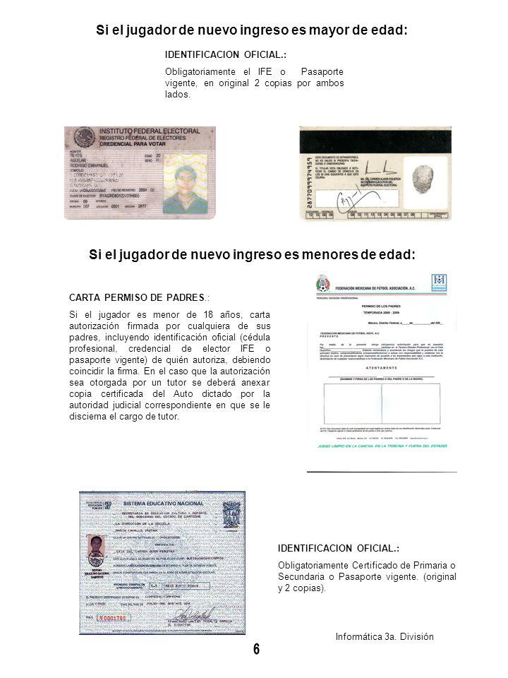 IDENTIFICACION OFICIAL.: Obligatoriamente el IFE o Pasaporte vigente, en original 2 copias por ambos lados. Si el jugador de nuevo ingreso es mayor de