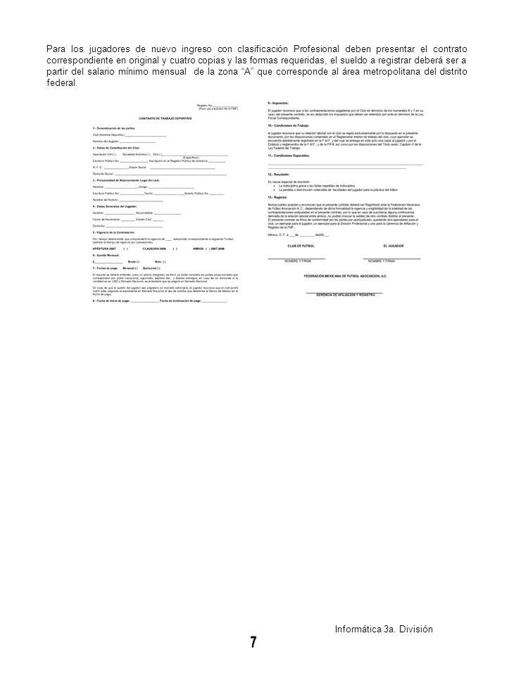 Informática 3a. División Para los jugadores de nuevo ingreso con clasificación Profesional deben presentar el contrato correspondiente en original y c