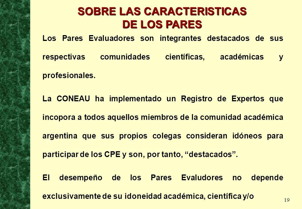 19 SOBRE LAS CARACTERISTICAS DE LOS PARES Los Pares Evaluadores son integrantes destacados de sus respectivas comunidades científicas, académicas y pr