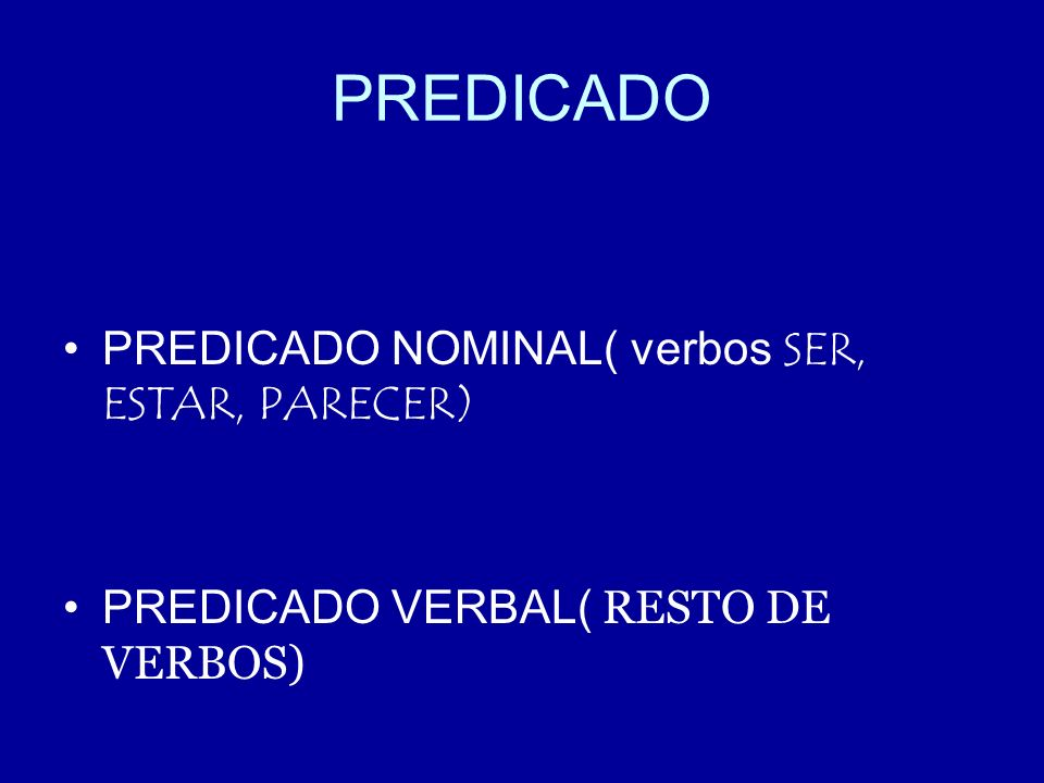 PREDICADO PREDICADO NOMINAL( verbos SER, ESTAR, PARECER) PREDICADO VERBAL( RESTO DE VERBOS)