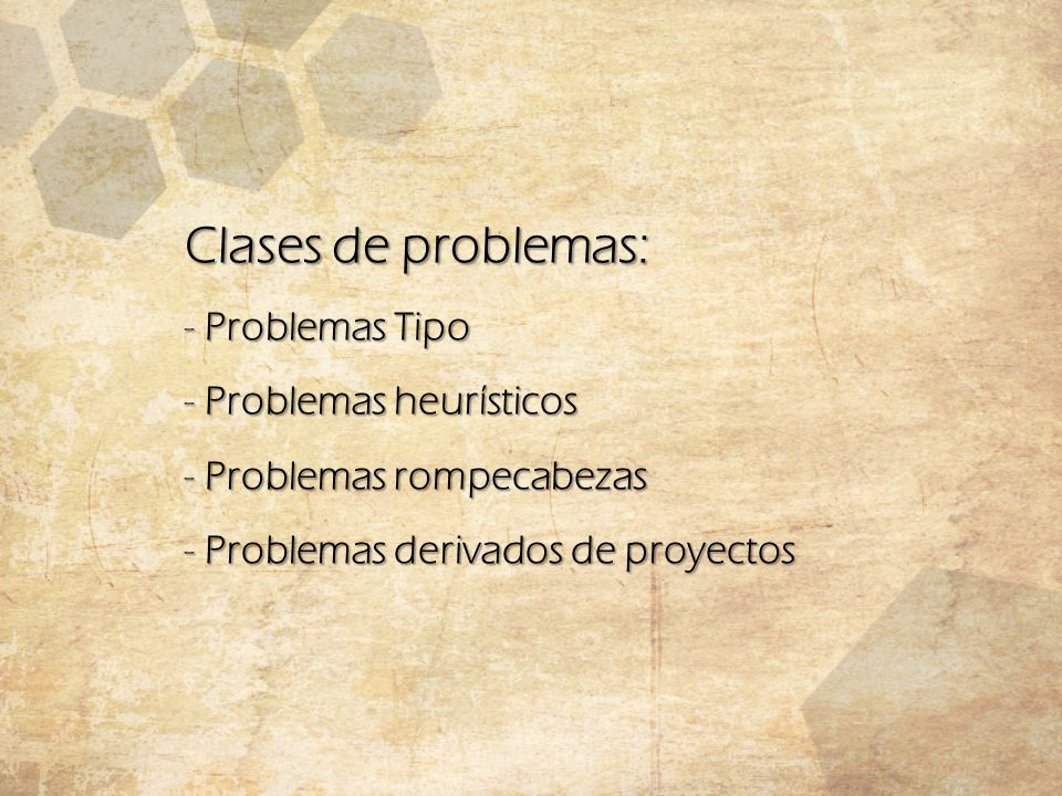Clases de problemas: - Problemas Tipo - Problemas heurísticos - Problemas rompecabezas - Problemas derivados de proyectos