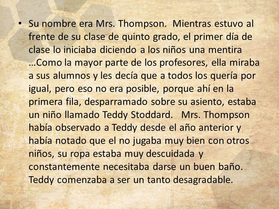 Su nombre era Mrs. Thompson. Mientras estuvo al frente de su clase de quinto grado, el primer día de clase lo iniciaba diciendo a los niños una mentir