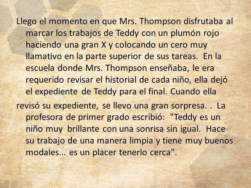 Llego el momento en que Mrs. Thompson disfrutaba al marcar los trabajos de Teddy con un plumón rojo haciendo una gran X y colocando un cero muy llamat
