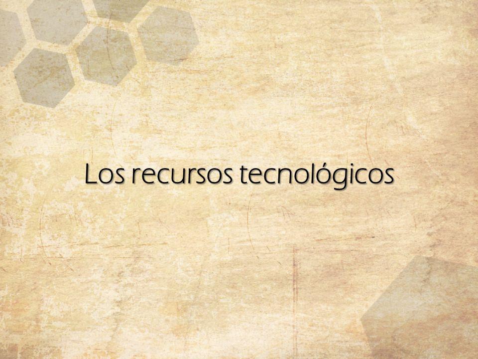 Los recursos tecnológicos