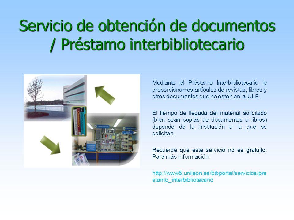 Servicio de obtención de documentos / Préstamo interbibliotecario Mediante el Préstamo Interbibliotecario le proporcionamos artículos de revistas, lib