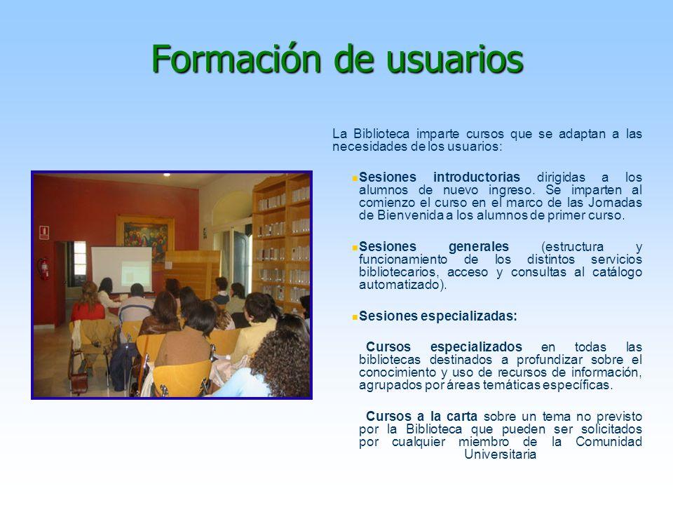 Formación de usuarios La Biblioteca imparte cursos que se adaptan a las necesidades de los usuarios: Sesiones introductorias dirigidas a los alumnos d