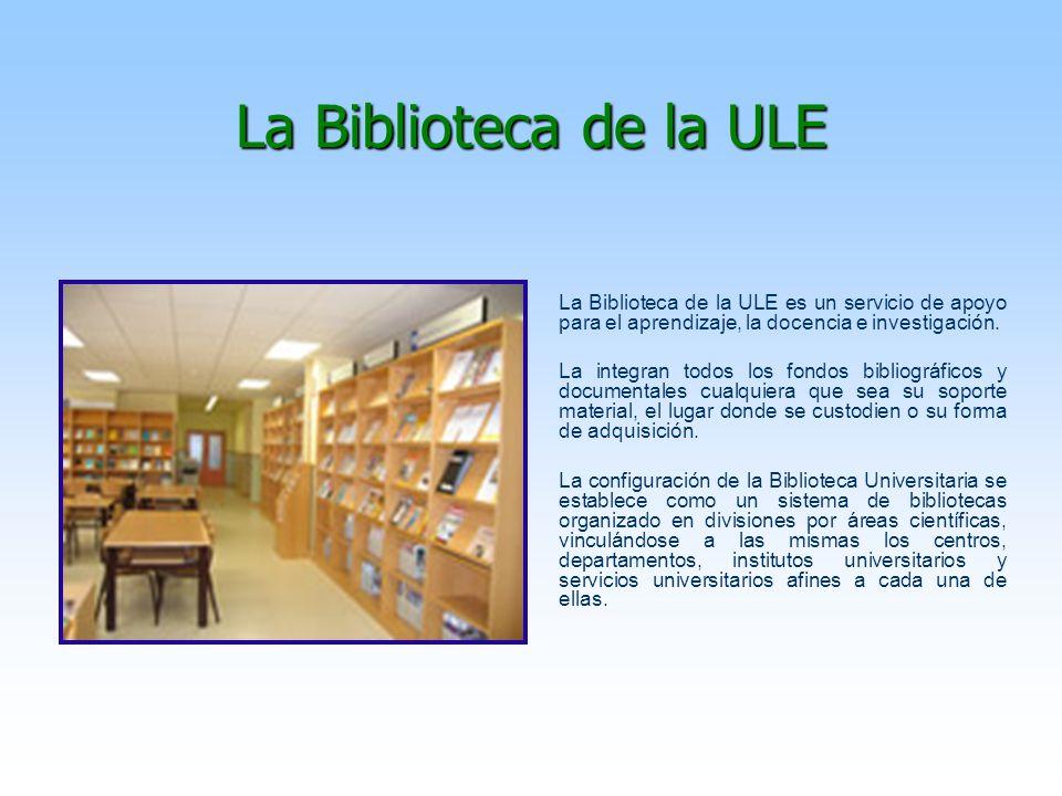 La Biblioteca de la ULE La Biblioteca de la ULE es un servicio de apoyo para el aprendizaje, la docencia e investigación. La integran todos los fondos