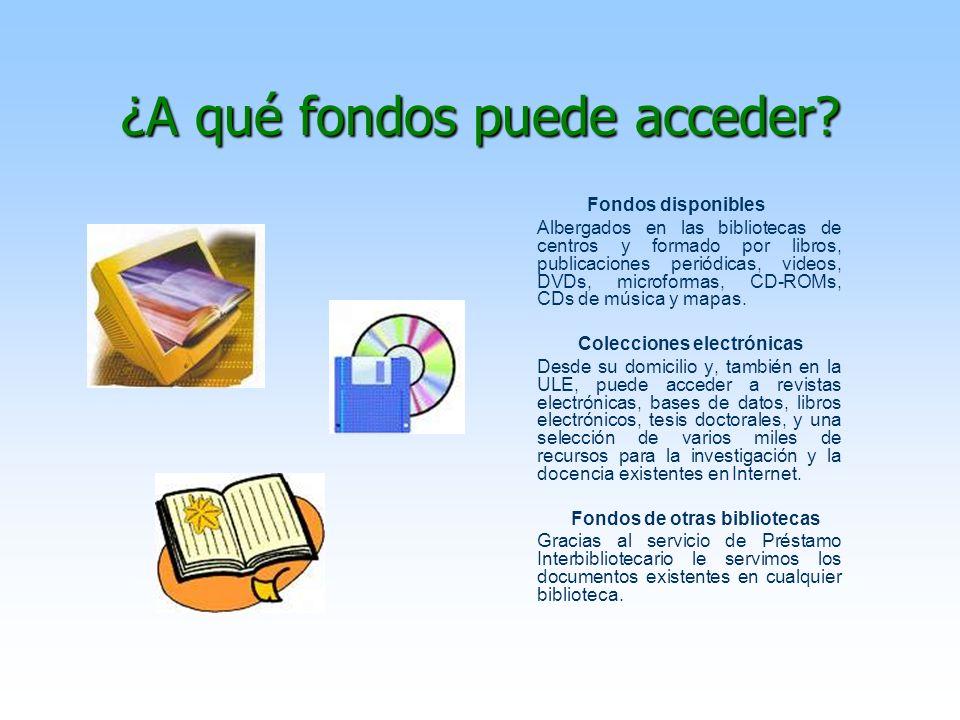 ¿A qué fondos puede acceder? Fondos disponibles Albergados en las bibliotecas de centros y formado por libros, publicaciones periódicas, videos, DVDs,