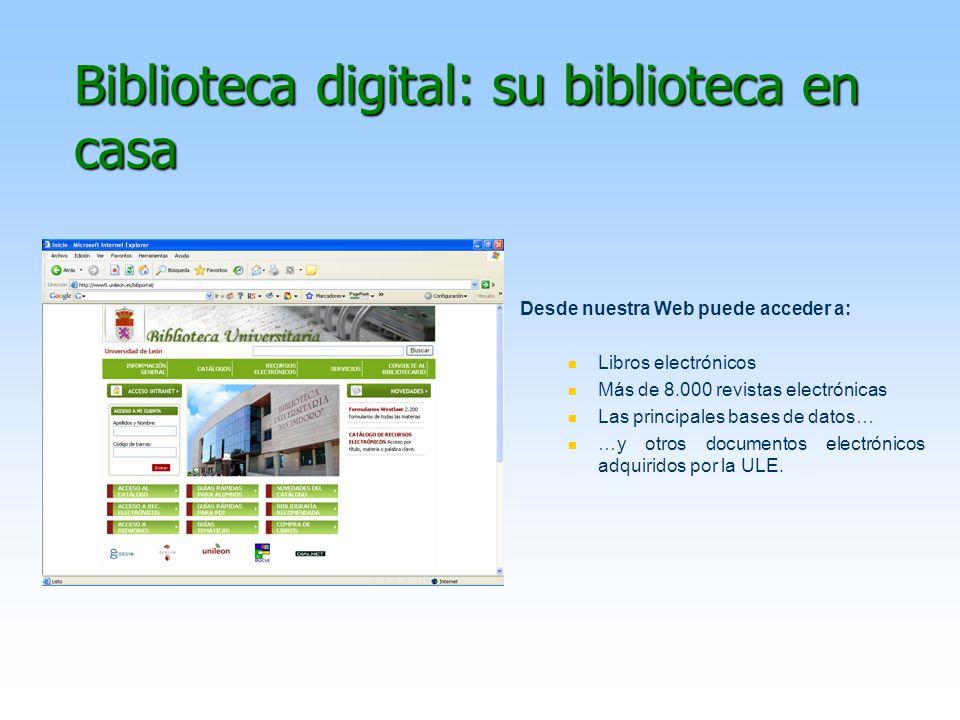 Biblioteca digital: su biblioteca en casa Desde nuestra Web puede acceder a: Libros electrónicos Más de 8.000 revistas electrónicas Las principales ba