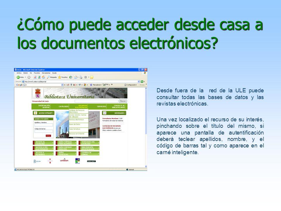 ¿Cómo puede acceder desde casa a los documentos electrónicos? Desde fuera de la red de la ULE puede consultar todas las bases de datos y las revistas