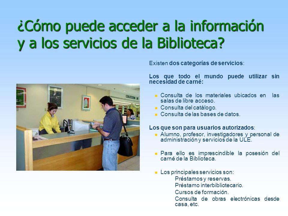 ¿Cómo puede acceder a la información y a los servicios de la Biblioteca? Existen dos categorías de servicios: Los que todo el mundo puede utilizar sin