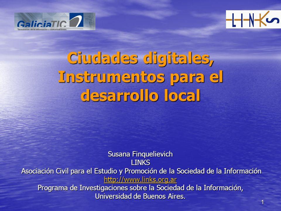 1 Ciudades digitales, Instrumentos para el desarrollo local Susana Finquelievich LINKS Asociación Civil para el Estudio y Promoción de la Sociedad de