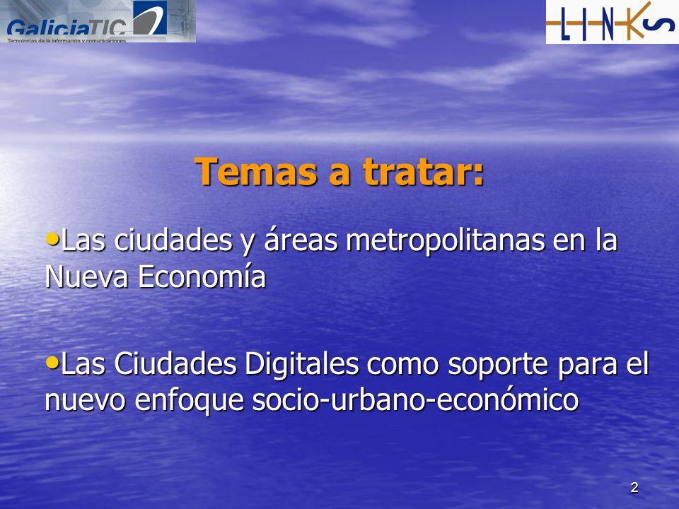 2 Temas a tratar: Las ciudades y áreas metropolitanas en la Nueva Economía Las ciudades y áreas metropolitanas en la Nueva Economía Las Ciudades Digit