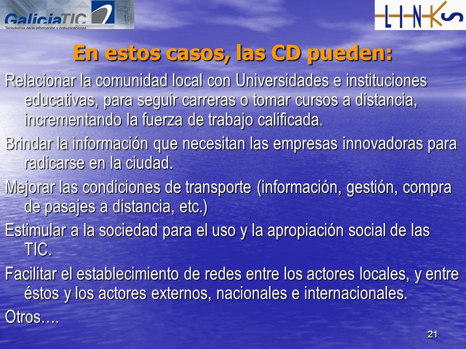 21 En estos casos, las CD pueden: Relacionar la comunidad local con Universidades e instituciones educativas, para seguir carreras o tomar cursos a di