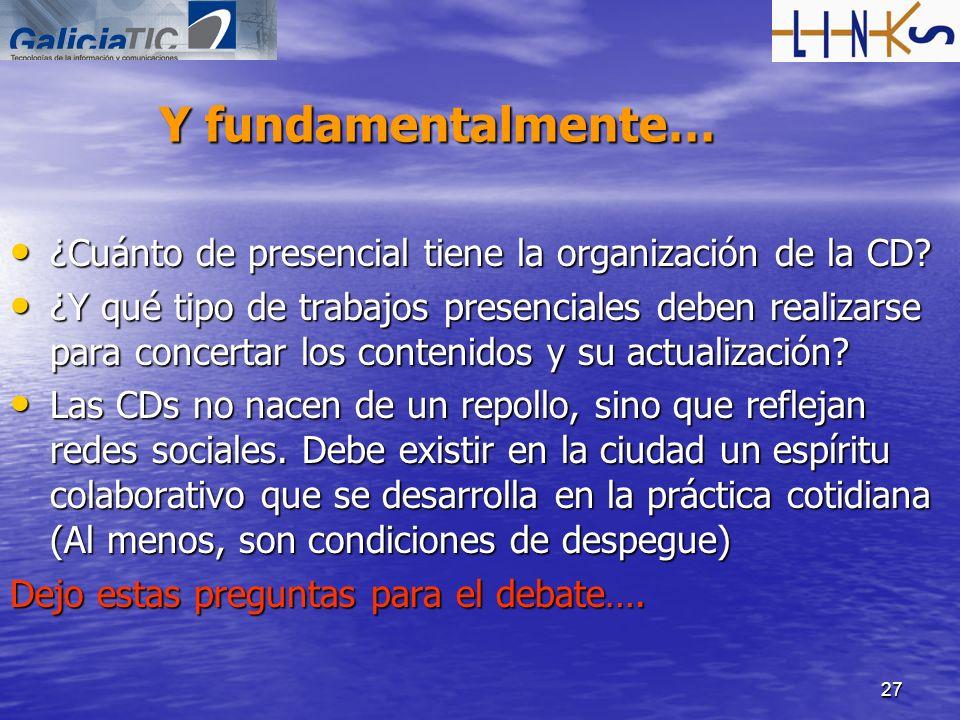 27 Y fundamentalmente… ¿Cuánto de presencial tiene la organización de la CD? ¿Cuánto de presencial tiene la organización de la CD? ¿Y qué tipo de trab