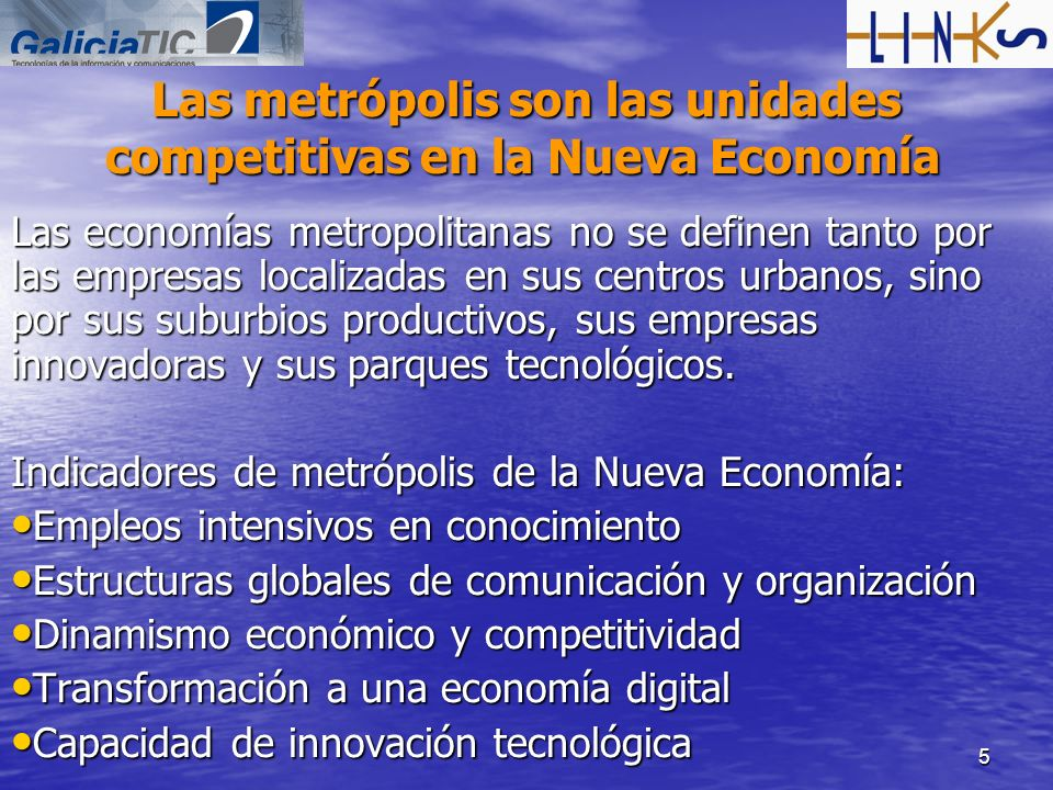 5 Las metrópolis son las unidades competitivas en la Nueva Economía Las economías metropolitanas no se definen tanto por las empresas localizadas en s