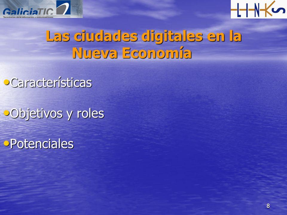 8 Las ciudades digitales en la Nueva Economía Características Características Objetivos y roles Objetivos y roles Potenciales Potenciales